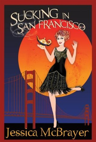 Sucking In San Francisco (San Francisco Vampire Series) Jessica McBrayer