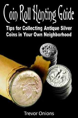 Coin Roll Hunting Guide: Tips for Collecting Antique Silver Coins in Your Own Neighborhood Trevor Onions