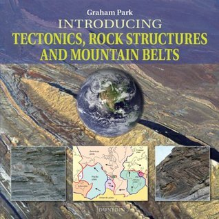 Introducing Tectonics, Rock Structures and Mountain Belts  by  Graham Park