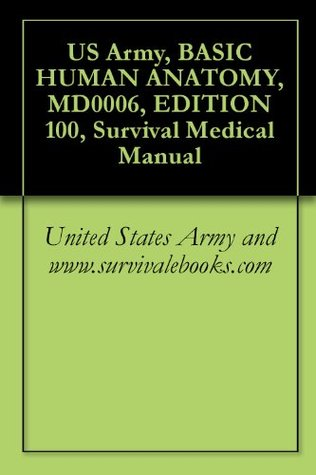 US Army, BASIC HUMAN ANATOMY, MD0006, EDITION 100, Survival Medical Manual U.S. Army