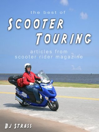 the best of SCOOTER TOURING articles from scooter rider magazine  by  B.J. Strass