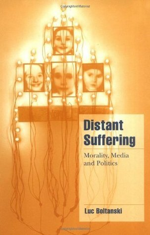 Distant Suffering: Morality, Media and Politics (Cambridge Cultural Social Studies)  by  Luc Boltanski