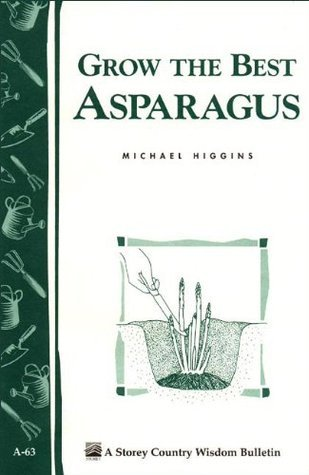 Grow the Best Asparagus: Storeys Country Wisdom Bulletin A-63  by  Michael Higgins