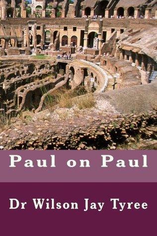 Paul on Paul  by  Dr Wilson Jay Tyree