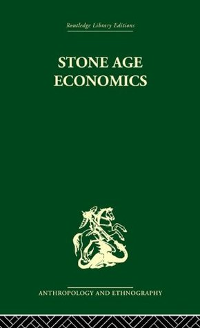 Stone Age Economics (Anthropology and Ethnography: Economic Anthropology)  by  Marshall Sahlins