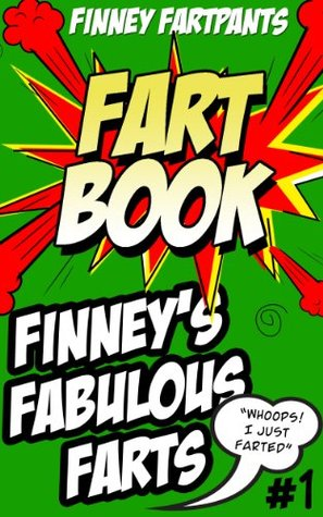 FART BOOK #1 - Finneys Fabulous Farts - Hilarious Fart Book By The King of Farts Finney Fartpants  by  Finney Fartpants