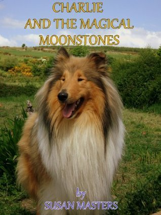 FOR CHILDREN - CHARLIE AND THE MAGICAL MOONSTONES  by  Susan  Masters