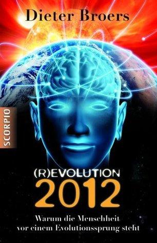 (R)evolution 2012: Warum die Menschheit vor einem Evolutionssprung steht (German Edition)  by  Dieter Broers