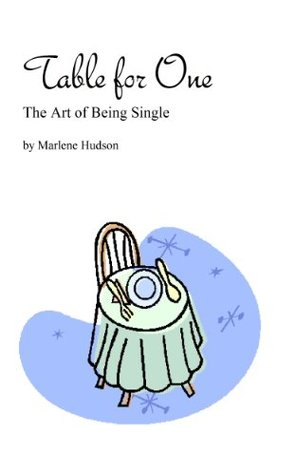 Table for One: The Art of Being Single Marlene Hudson
