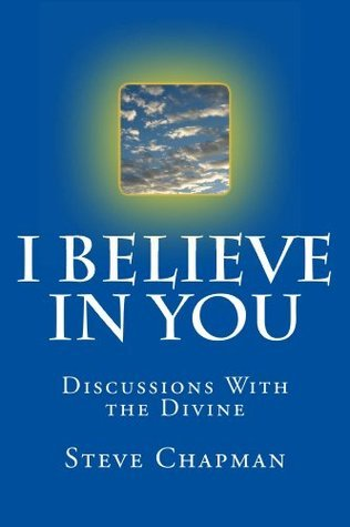 I Believe In You: Discussions With The Divine Steve Chapman