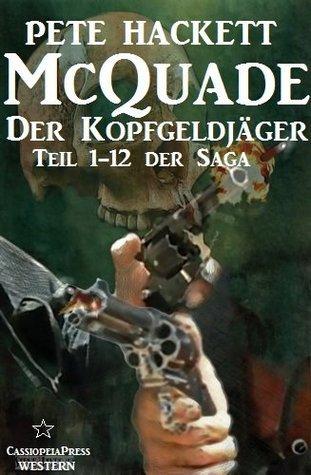 McQuade - Der Kopfgeldjäger, Teil 1-12 der Saga (Der Kopfgeldjäger - Western-Serie von Pete Hackett)  by  Pete Hackett