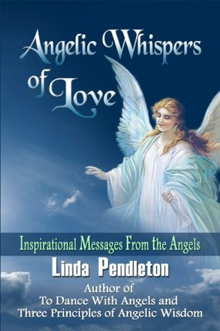 Angelic Whispers of Love: Inspirational Messages From the Angels  by  Linda Pendleton