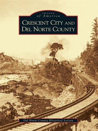 Crescent City and del Norte County  by  The Del Norte County Historical Society