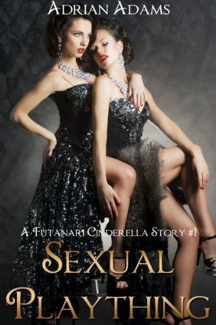 Sexual Plaything (A Futanari Cinderella Story #1) (futa on female, futa on futa)  by  Adrian Adams