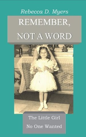 Remember, Not A Word Rebecca D. Myers
