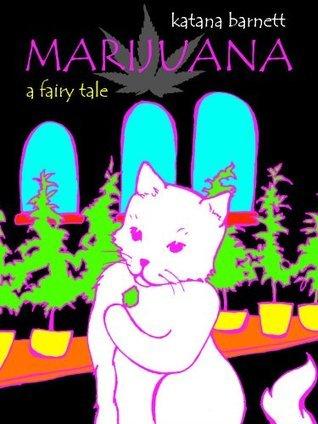 Marijuana: A Fairy Tale Katana Barnett
