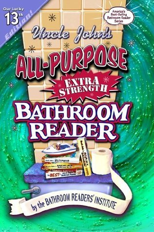 Uncle Johns All-Purpose Extra Strength Bathroom Reader  by  Bathroom Readers Institute