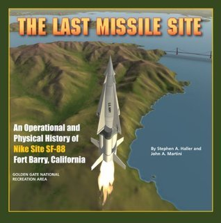 The Last Missile Site: An Operational and Physical History of Nike Site SF-88 Fort Barry, California Stephen A. Haller