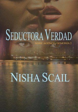 Seductora Verdad -Serie Agencia Demonía 2- Nisha Scail