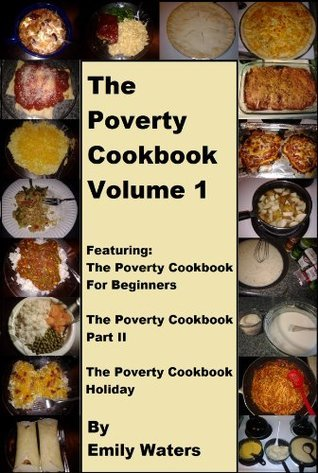 The Poverty Cookbook Volume 1 (The Poverty Cookbook Collection)  by  Emily Waters