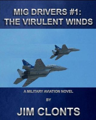 MiG Drivers #1 : The Virulent Winds  by  Jim Clonts