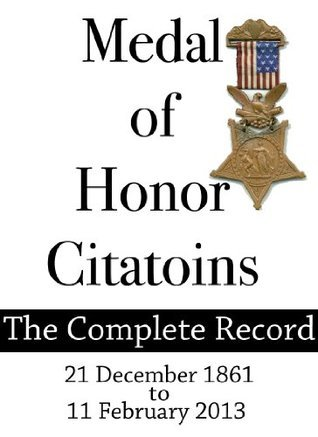 Medal of Honor Citations (The Complete Record) 1861-2013  by  Jacob F. Roecker