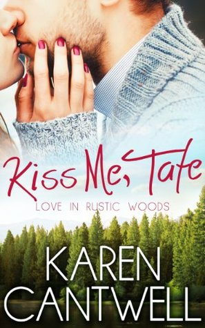 Kiss Me, Tate (Love in Rustic Woods, #1)  by  Karen Cantwell