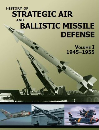 HISTORY OF STRATEGIC AIR AND BALLISTIC MISSILE DEFENSE, VOLUME I (1945-1955) U.S. Army Center of Military History