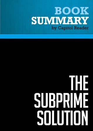 Summary of The Subprime Solution: How Todays Global Financial Crisis Happened, and What to Do About It - Robert J. Shiller  by  Capitol Reader