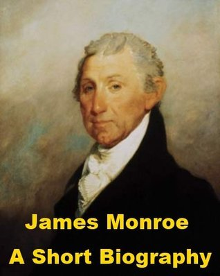James Monroe - A Short Biography Daniel Coit Gilman