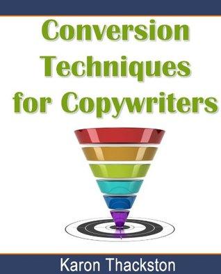 Conversion Techniques for Copywriters  by  Karon Thackston
