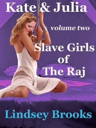 Kate and Julia: Slave Girls of The Raj  by  Lindsey Brooks