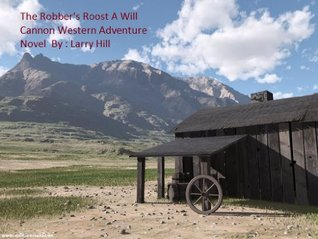 The Robbers Roost  A Will Cannon, Bounty Hunter, Western Adventure Novel  by  Larry Hill