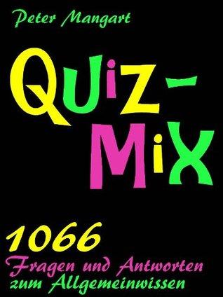 Quix-Mix - 1066 Fragen und Antworten zum Allgemeinwissen Peter Mangart