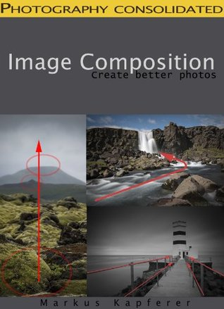 Image Composition - Create Better Photos!  by  Markus Kapferer