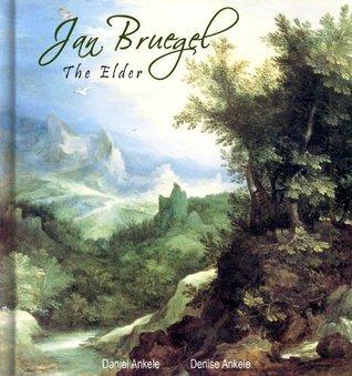 Jan Bruegel The Elder: 120+ Baroque Paintings Denise Ankele