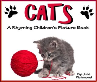 Cats - A Rhyming Childrens Picture Book ( Fun Ebooks For Kids ) Julie Richmond