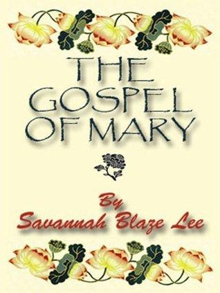 The Gospel of Mary (The Apocryphon of Mary: The Novel)  by  Savannah Blaze Lee