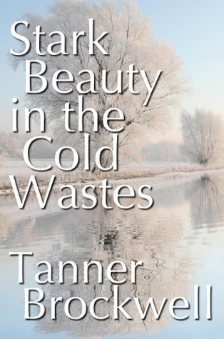 Stark Beauty in the Cold Wastes  by  Tanner Brockwell