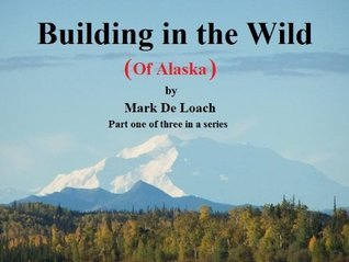 Building in the Wild of Alaska De Loach, Mark