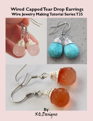 Wired Capped Tear Drop Earrings (Wire Jewelry Making Tutorial Series) XQDesigns
