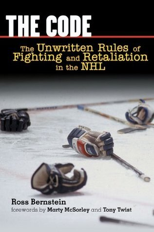 The Code: The Unwritten Rules of Fighting and Retaliation in the NHL Ross Bernstein