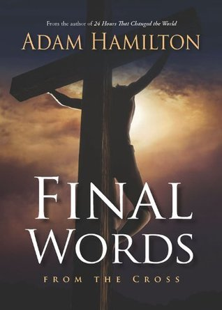 Final Words: From the Cross  by  Adam Hamilton