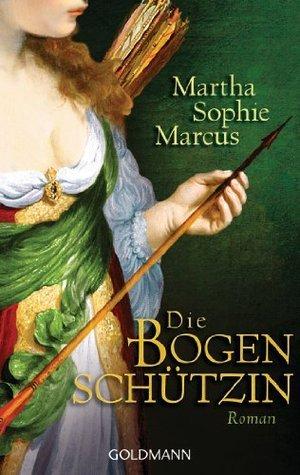 Die Bogenschützin: Roman  by  Martha Sophie Marcus