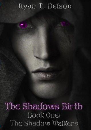 The Shadows Birth Ryan T. Nelson