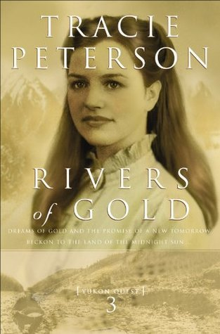 Rivers of Gold (Yukon Quest Book #3) Tracie Peterson