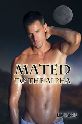 Mated To The Alpha  by  Mia Harris