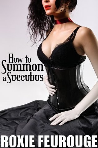 How to Summon a Succubus Roxie Feurouge