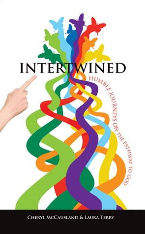 Intertwined: Humble Journeys on the Pathway to God Cheryl McCausland