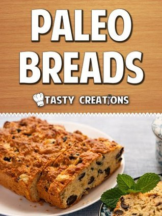 Paleo Breads: Delicious Cakes, Brownies, Loafs and Muffin Recipes  by  Tasty Creations